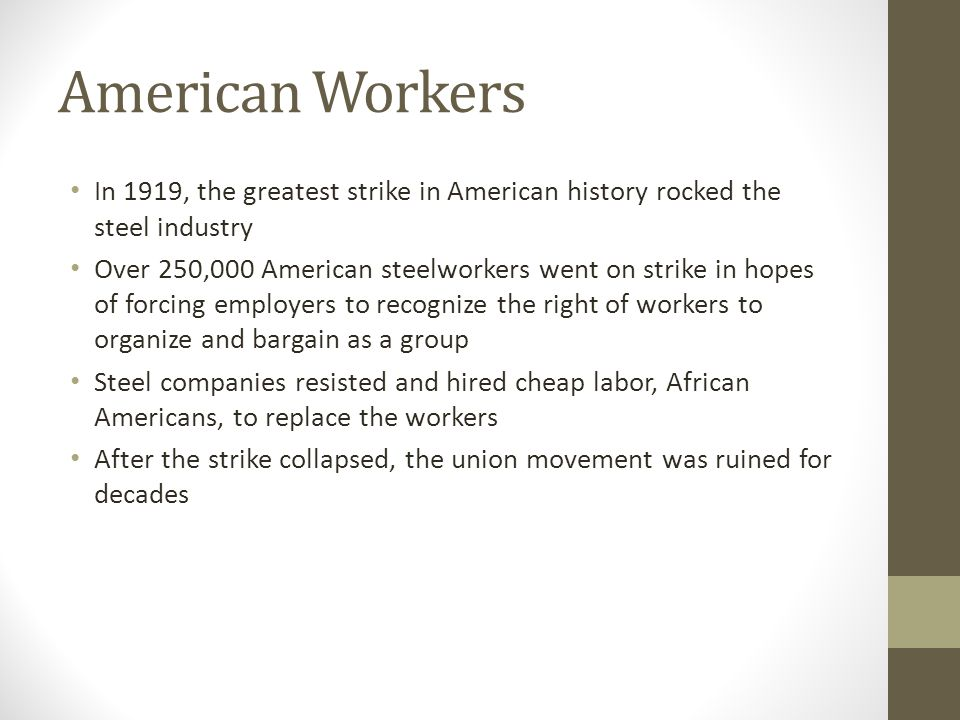 American Workers In 1919, the greatest strike in American history rocked the steel industry.