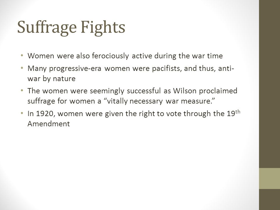 Suffrage Fights Women were also ferociously active during the war time