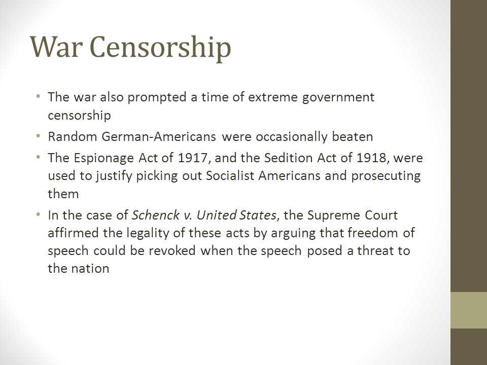 War Censorship The war also prompted a time of extreme government censorship. Random German-Americans were occasionally beaten.