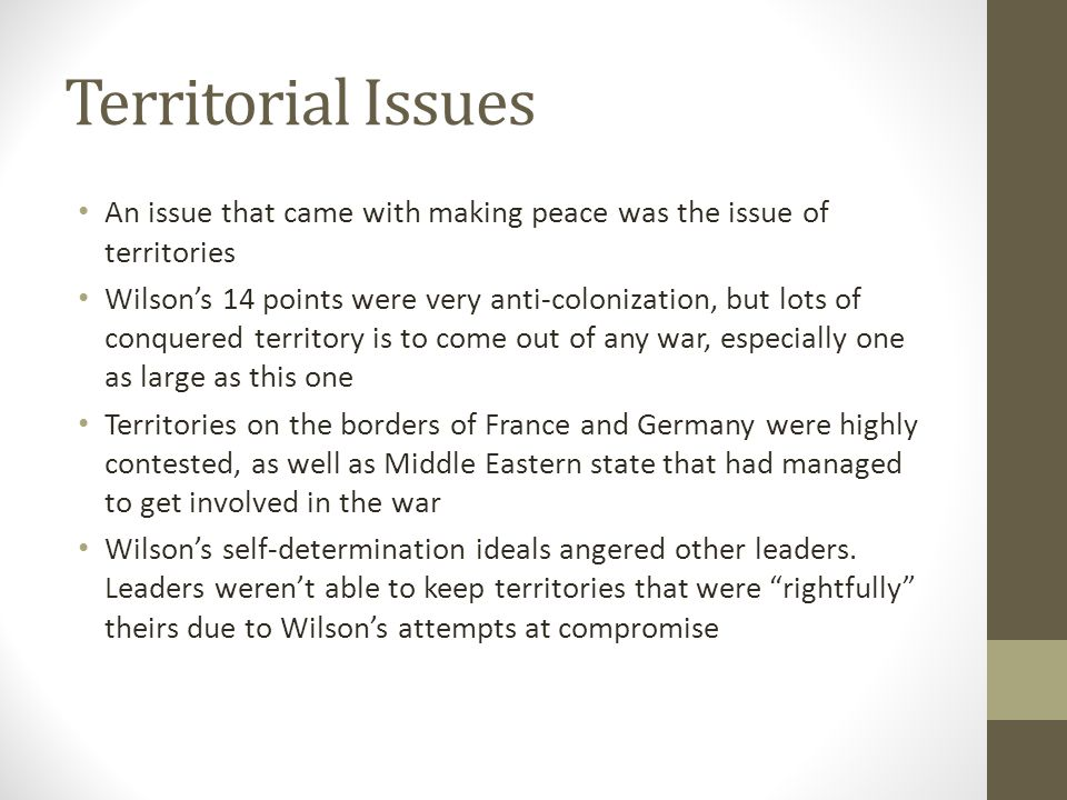 Territorial Issues An issue that came with making peace was the issue of territories.