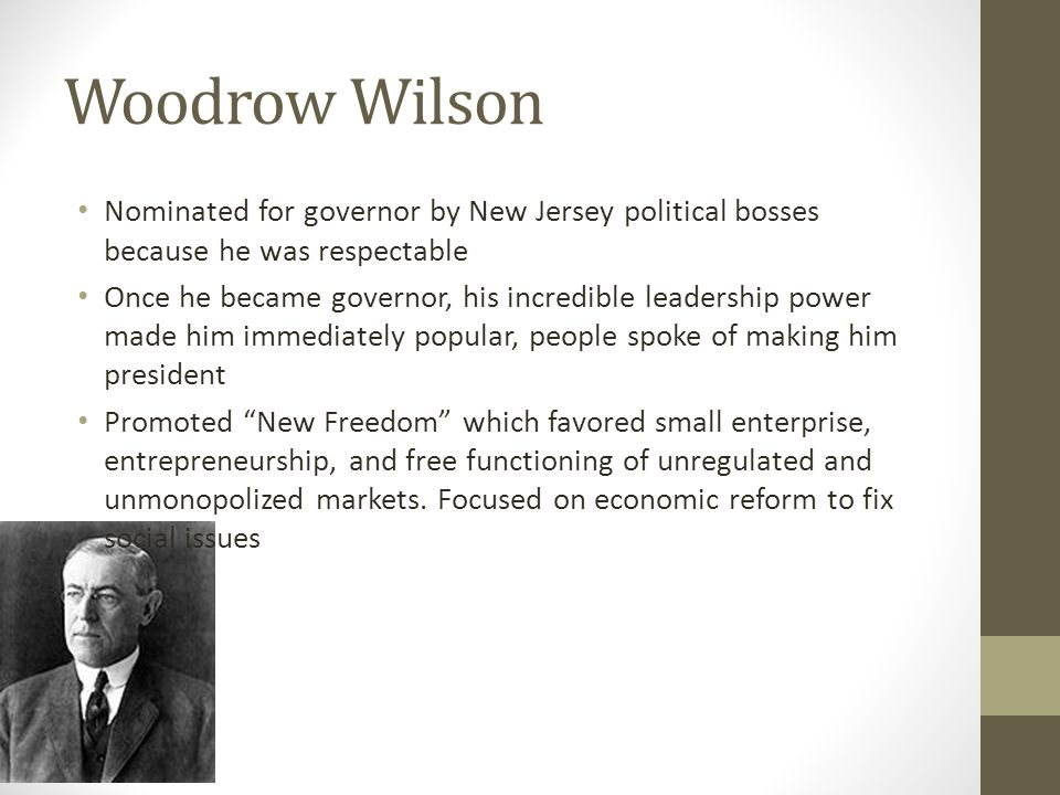 Woodrow Wilson Nominated for governor by New Jersey political bosses because he was respectable.