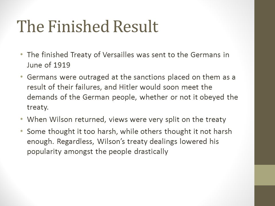 The Finished Result The finished Treaty of Versailles was sent to the Germans in June of 1919.