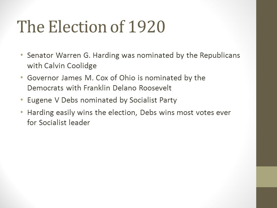 The Election of 1920 Senator Warren G. Harding was nominated by the Republicans with Calvin Coolidge.