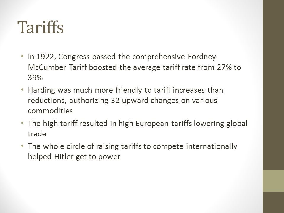 Tariffs In 1922, Congress passed the comprehensive Fordney-McCumber Tariff boosted the average tariff rate from 27% to 39%