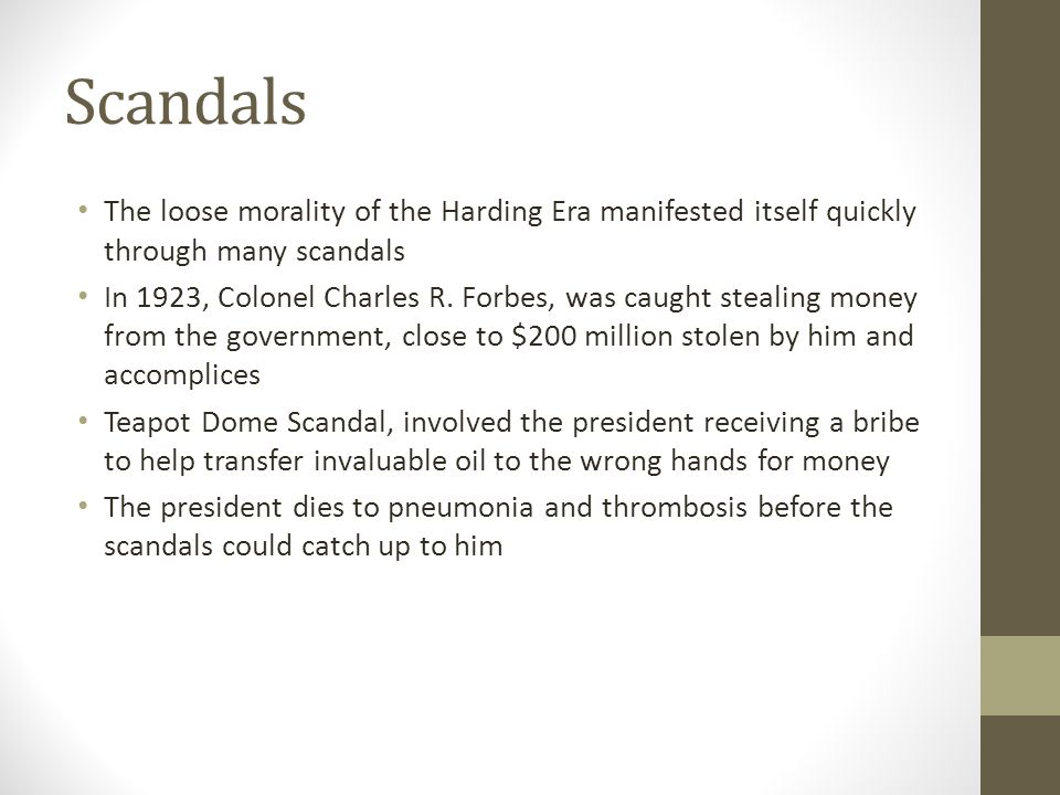 Scandals The loose morality of the Harding Era manifested itself quickly through many scandals.