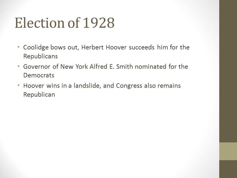 Election of 1928 Coolidge bows out, Herbert Hoover succeeds him for the Republicans.