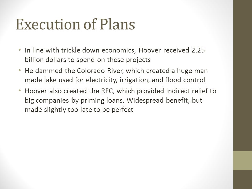 Execution of Plans In line with trickle down economics, Hoover received 2.25 billion dollars to spend on these projects.