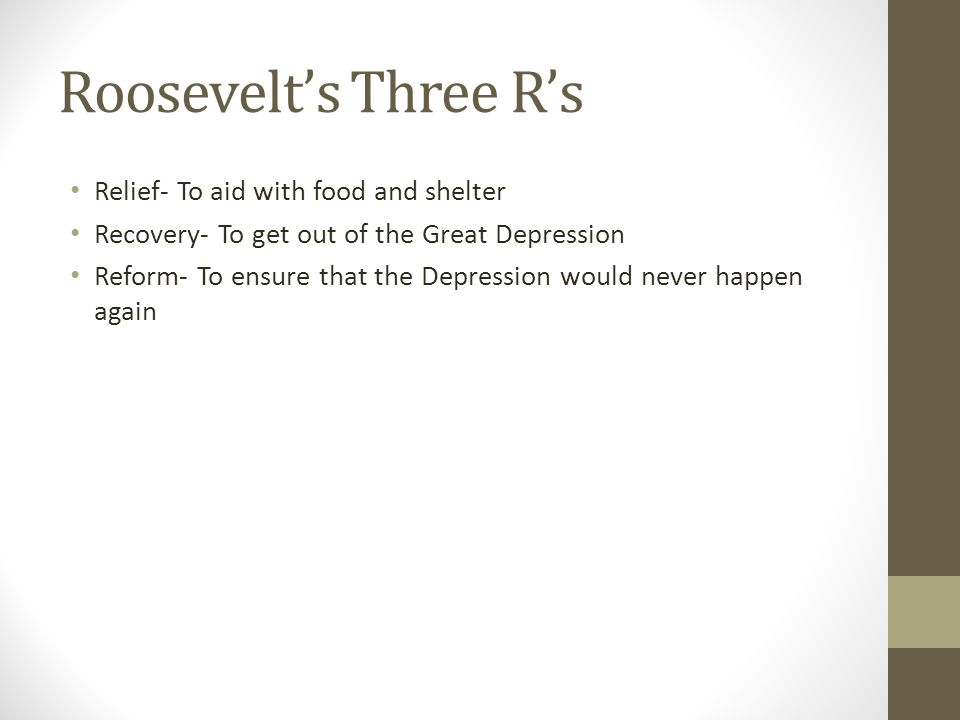 Roosevelt's Three R's Relief- To aid with food and shelter