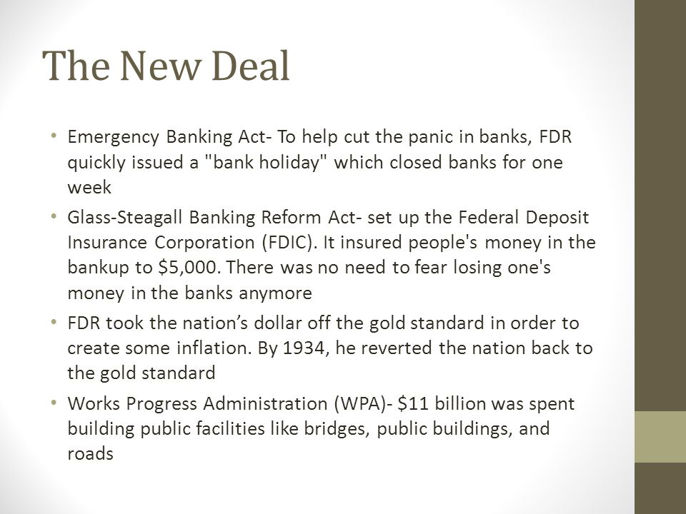 The New Deal Emergency Banking Act- To help cut the panic in banks, FDR quickly issued a bank holiday which closed banks for one week.