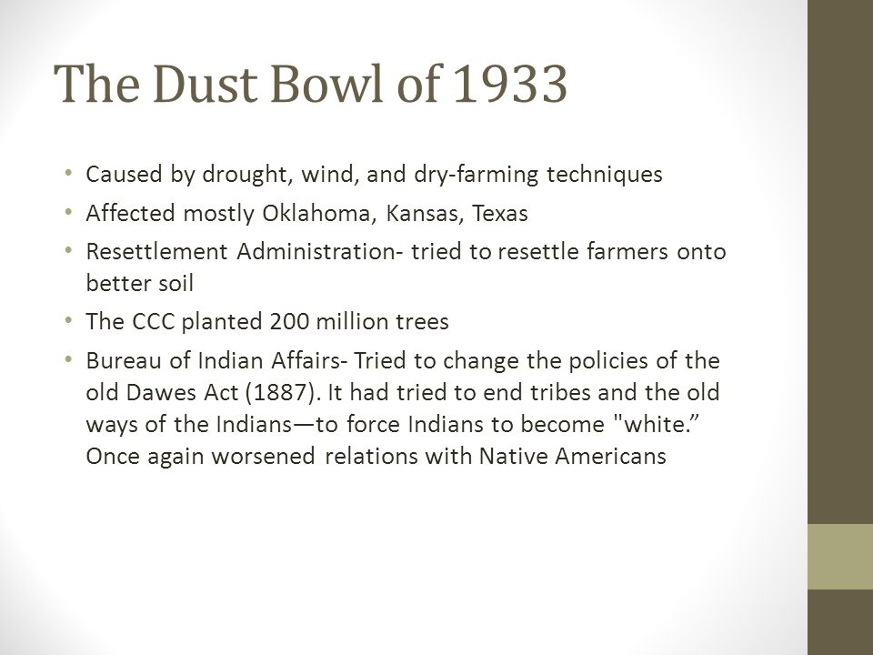 The Dust Bowl of 1933 Caused by drought, wind, and dry-farming techniques. Affected mostly Oklahoma, Kansas, Texas.