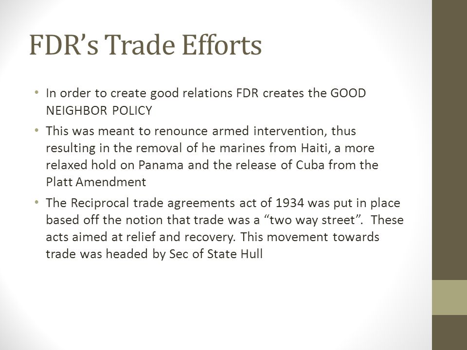 FDR's Trade Efforts In order to create good relations FDR creates the GOOD NEIGHBOR POLICY.
