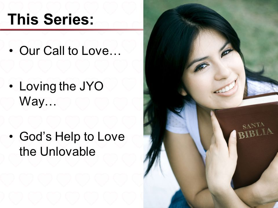 This Series: Our Call to Love… Loving the JYO Way…