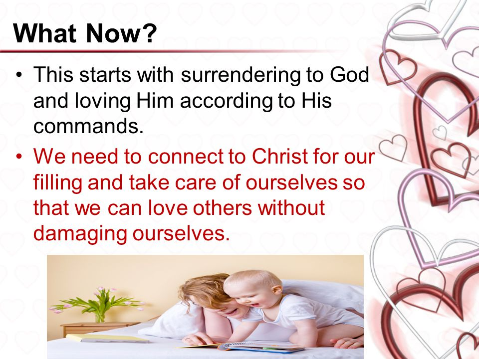 What Now This starts with surrendering to God and loving Him according to His commands.