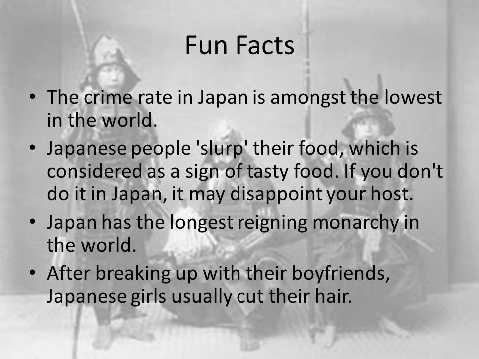 Fun Facts The crime rate in Japan is amongst the lowest in the world.