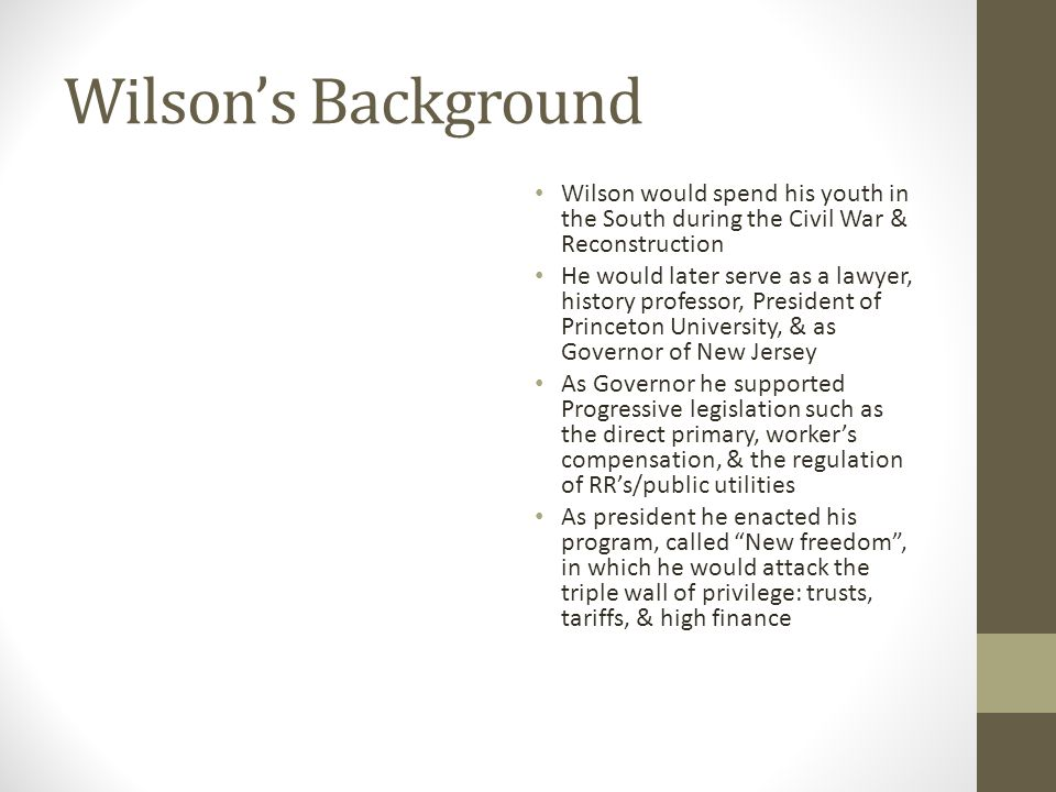Wilson's Background Wilson would spend his youth in the South during the Civil War & Reconstruction.