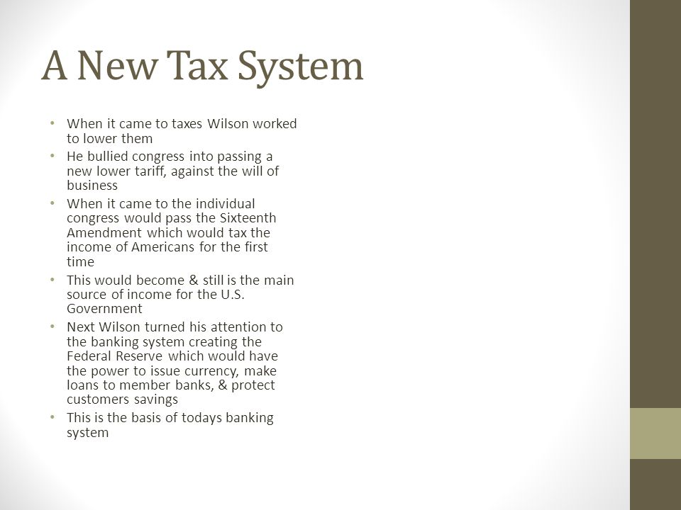 A New Tax System When it came to taxes Wilson worked to lower them