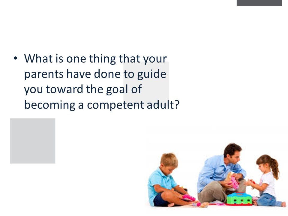 What is one thing that your parents have done to guide you toward the goal of becoming a competent adult