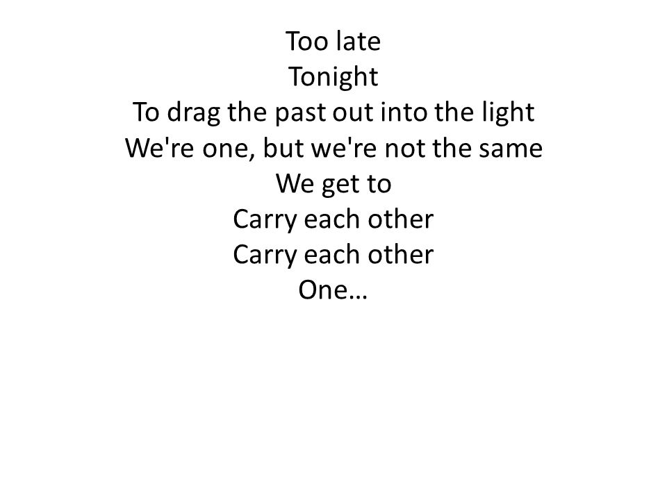 To drag the past out into the light We re one, but we re not the same
