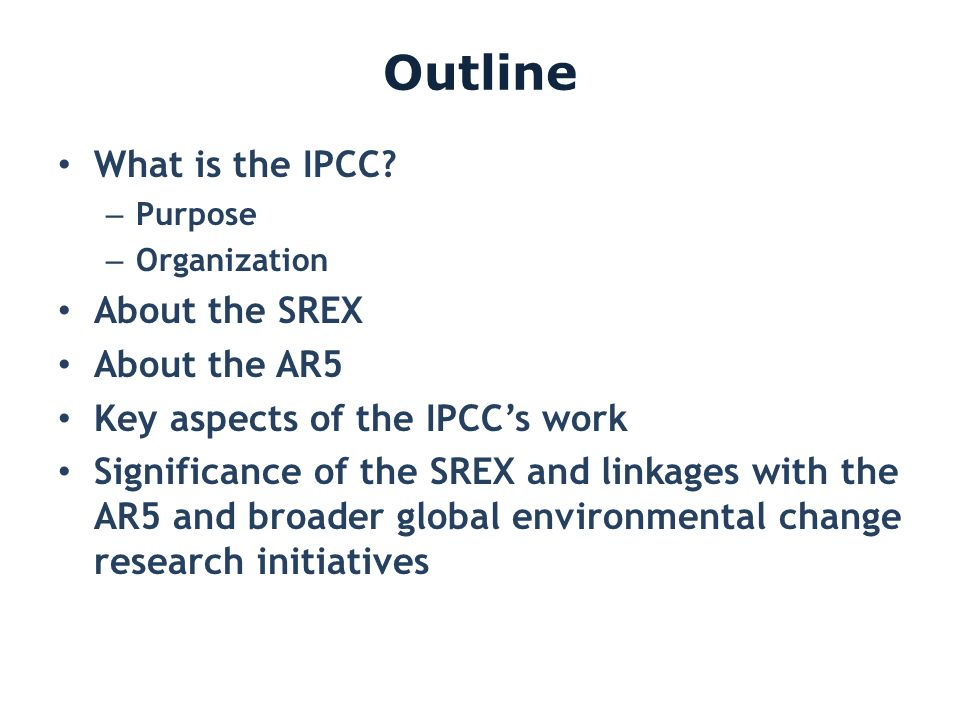 Outline What is the IPCC About the SREX About the AR5
