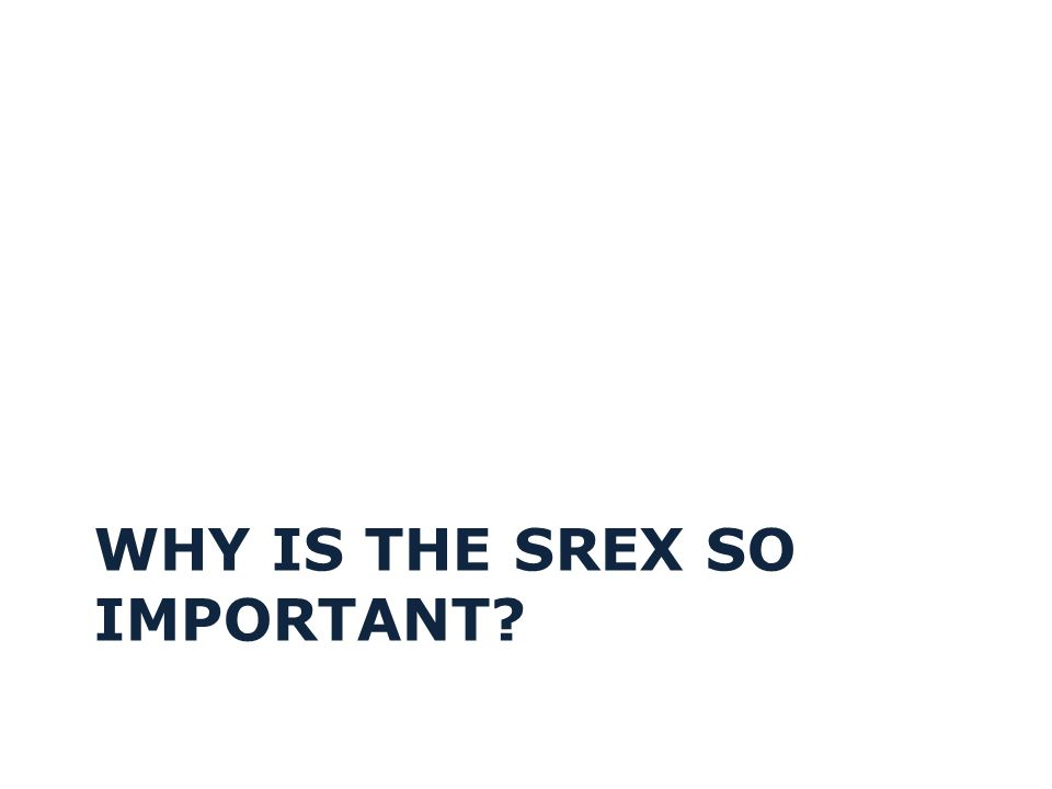 Why is the srex so important