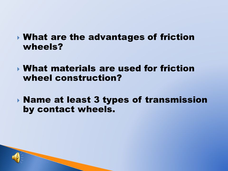 What are the advantages of friction wheels