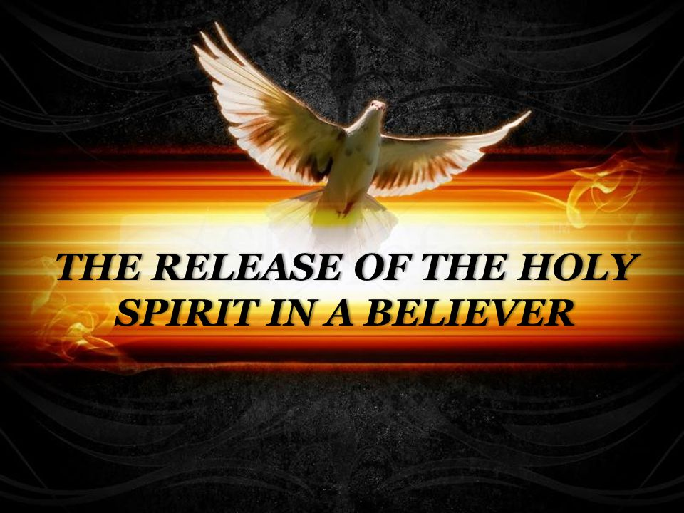THE RELEASE OF THE HOLY SPIRIT IN A BELIEVER