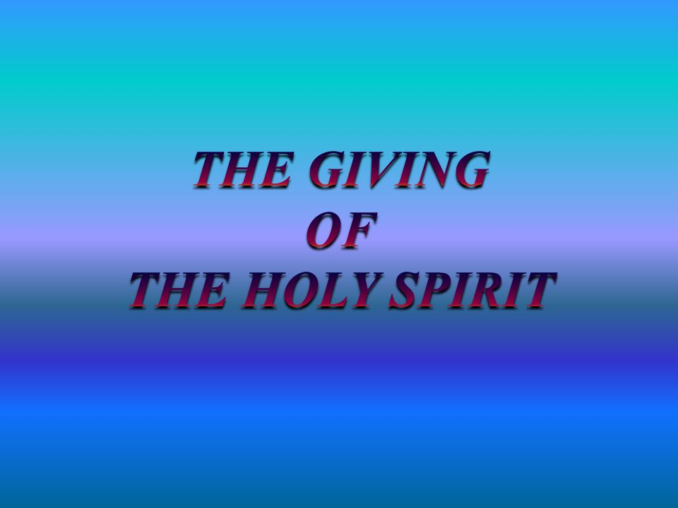 THE GIVING OF THE HOLY SPIRIT