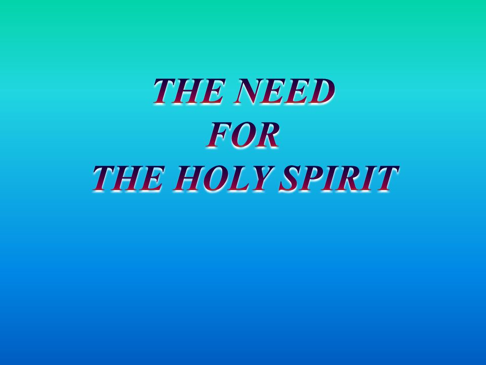 THE NEED FOR THE HOLY SPIRIT