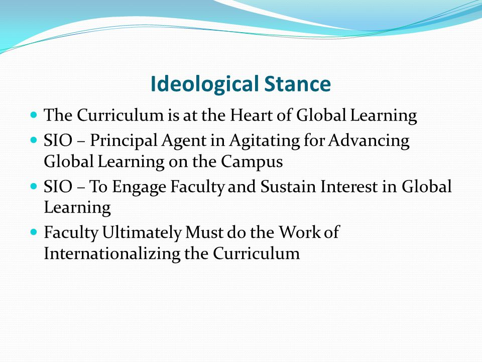 Ideological Stance The Curriculum is at the Heart of Global Learning