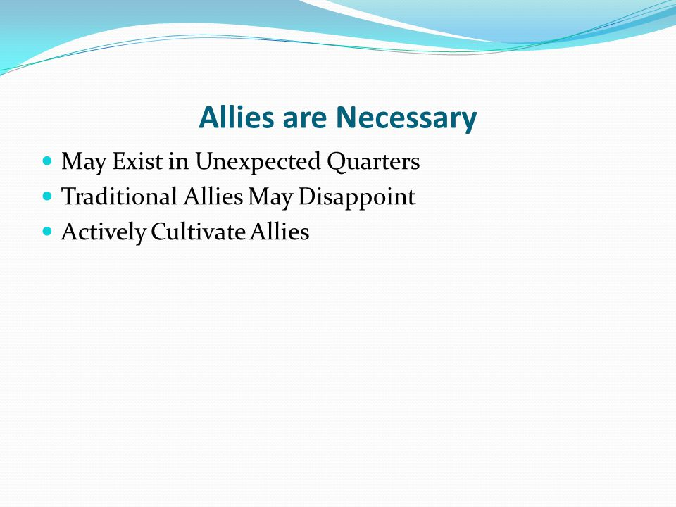 Allies are Necessary May Exist in Unexpected Quarters
