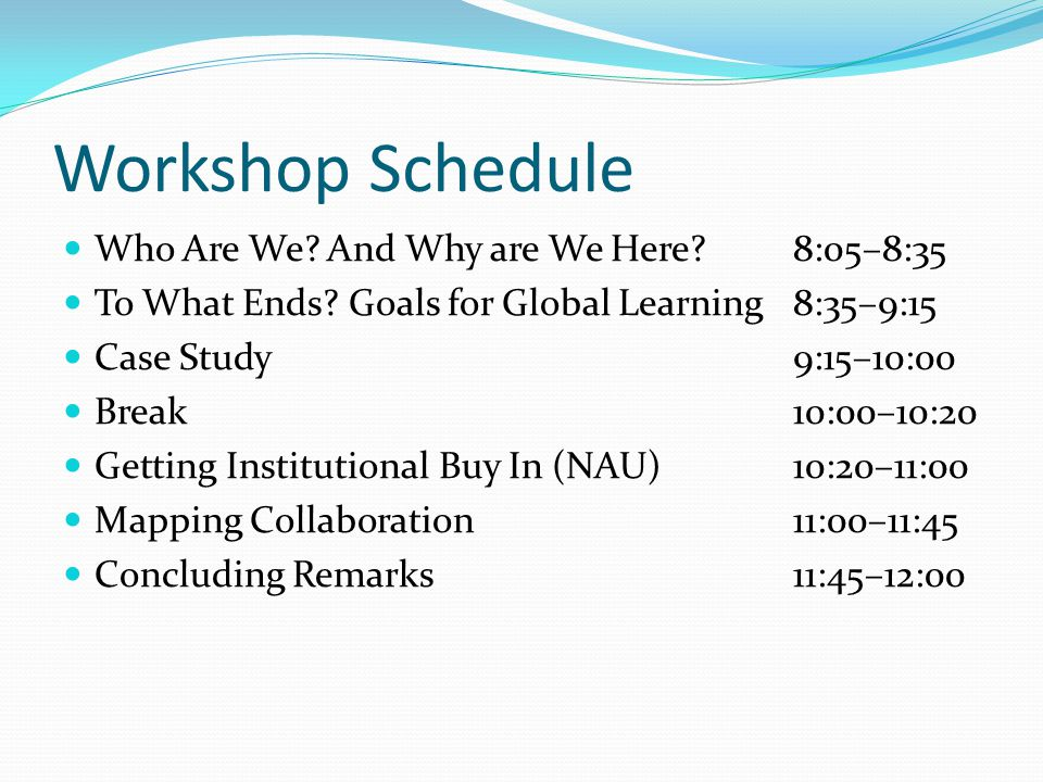 Workshop Schedule Who Are We And Why are We Here 8:05–8:35