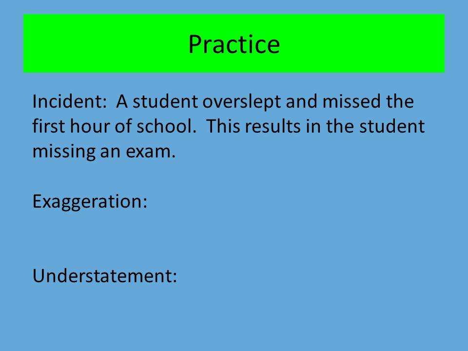 Practice Incident: A student overslept and missed the first hour of school. This results in the student missing an exam.