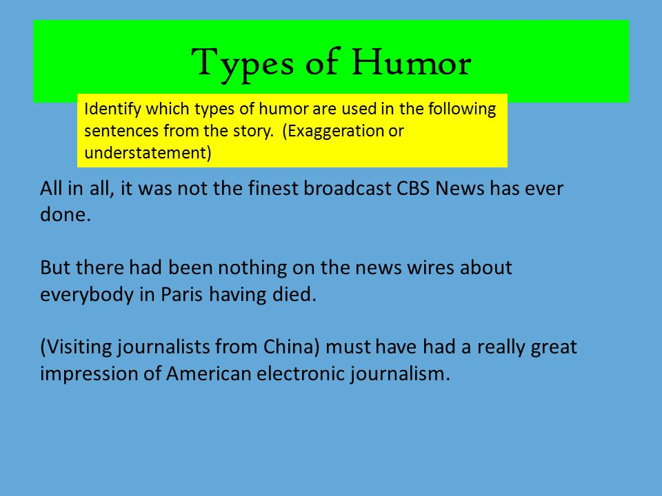 Types of Humor Identify which types of humor are used in the following sentences from the story. (Exaggeration or understatement)