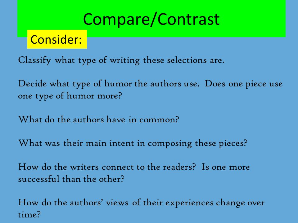Compare/Contrast Consider: