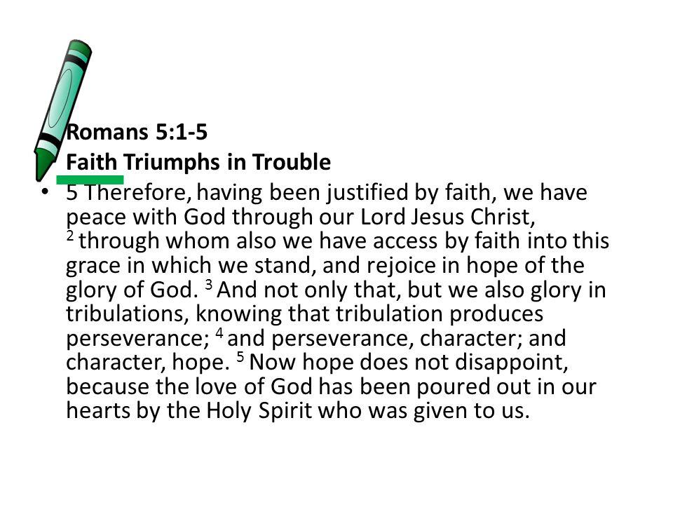 Romans 5:1-5 Faith Triumphs in Trouble.