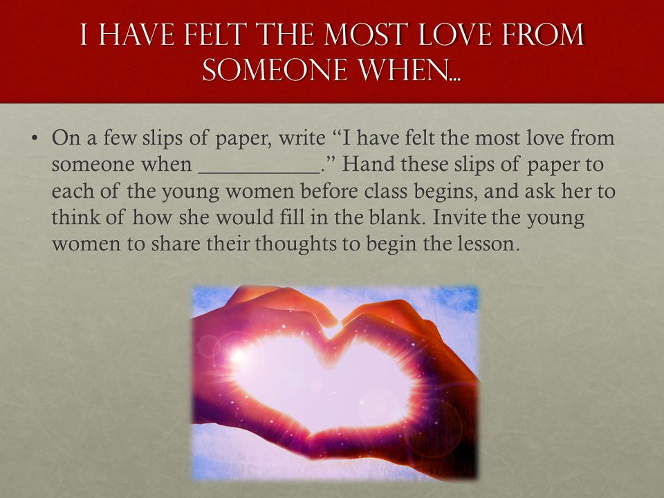 I have felt the most love from someone when...