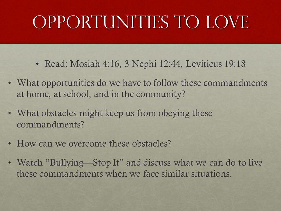 Read: Mosiah 4:16, 3 Nephi 12:44, Leviticus 19:18