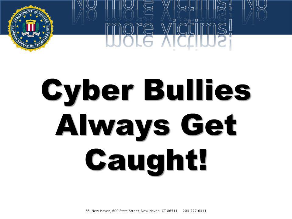 Cyber Bullies Always Get Caught!