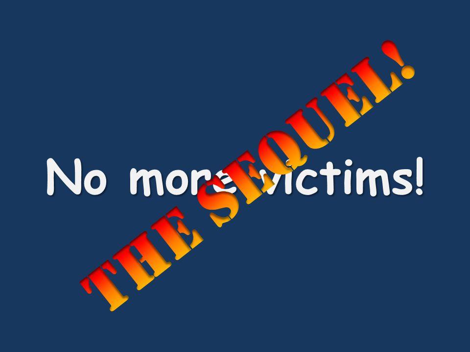 No more victims! The sequel!