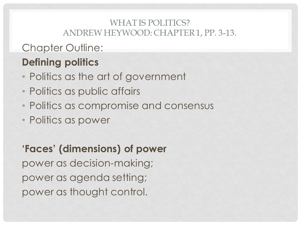 What is politics Andrew Heywood: Chapter 1, pp. 3-13.