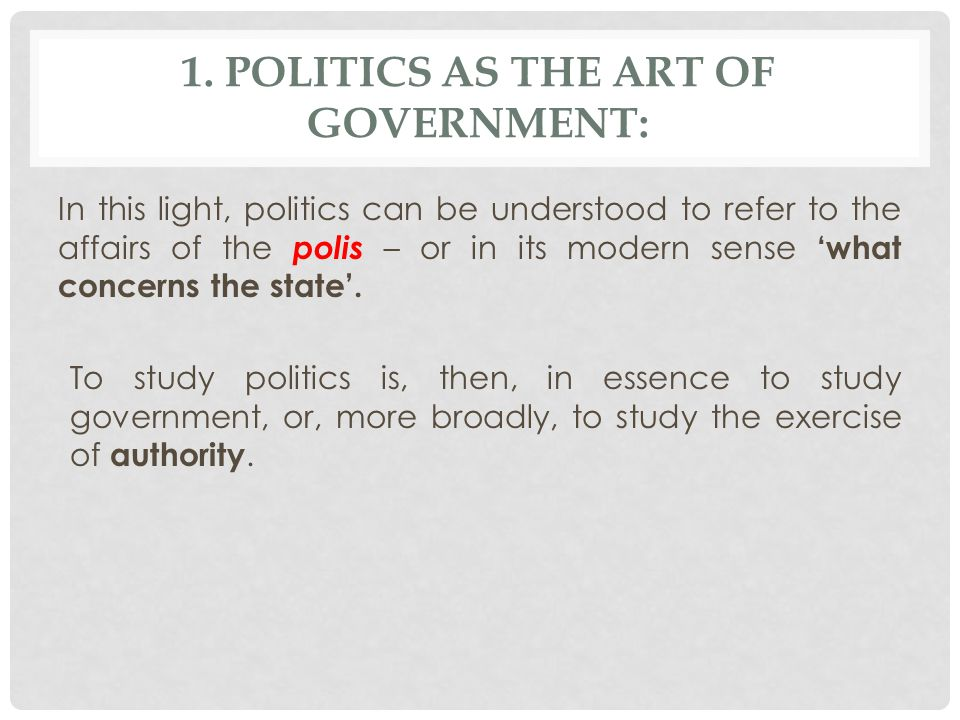 1. Politics as the art of government: