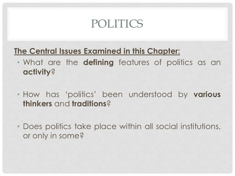 Politics The Central Issues Examined in this Chapter: