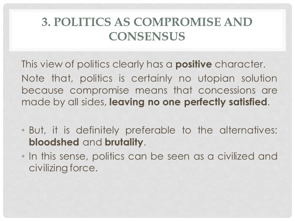 3. Politics as compromise and consensus