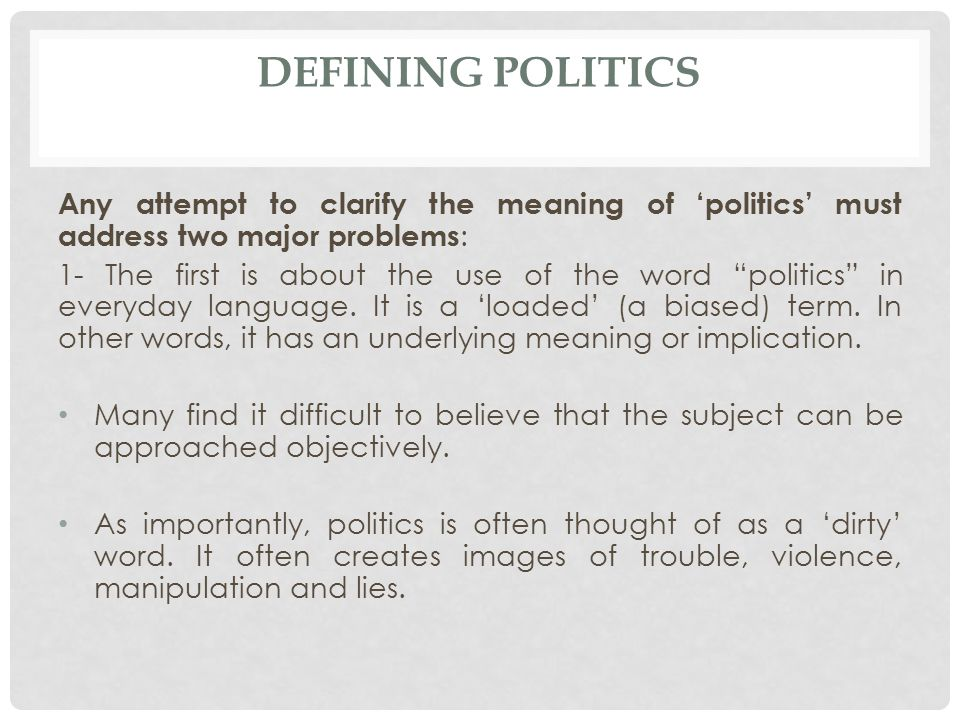 Defining politics Any attempt to clarify the meaning of 'politics' must address two major problems: