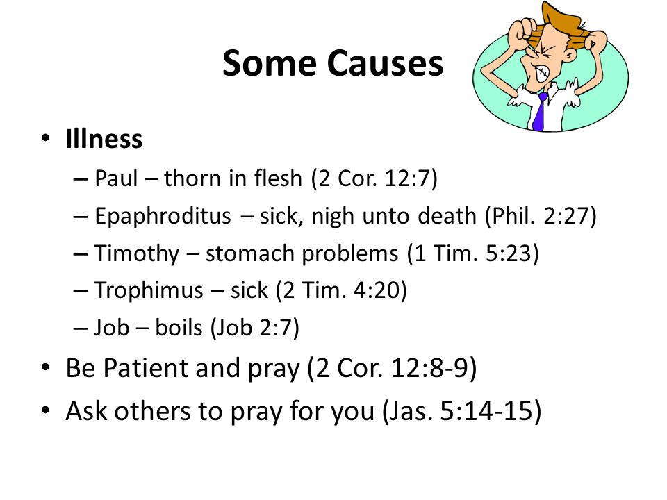 Some Causes Illness Be Patient and pray (2 Cor. 12:8-9)