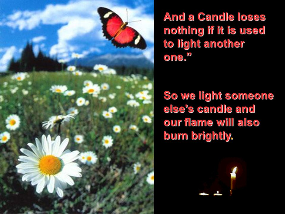 And a Candle loses nothing if it is used to light another one.