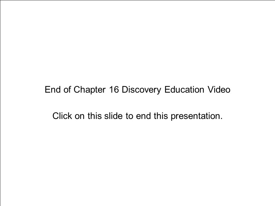 End of Chapter 16 Discovery Education Video