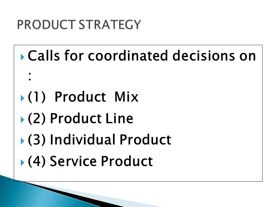 Calls for coordinated decisions on : (1) Product Mix (2) Product Line