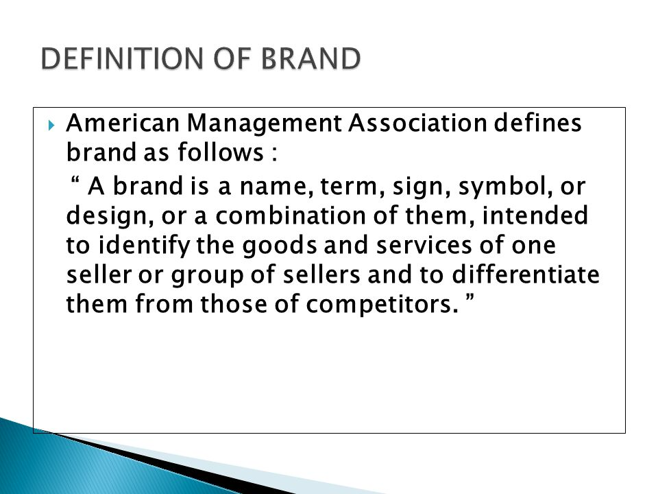 DEFINITION OF BRAND American Management Association defines brand as follows :