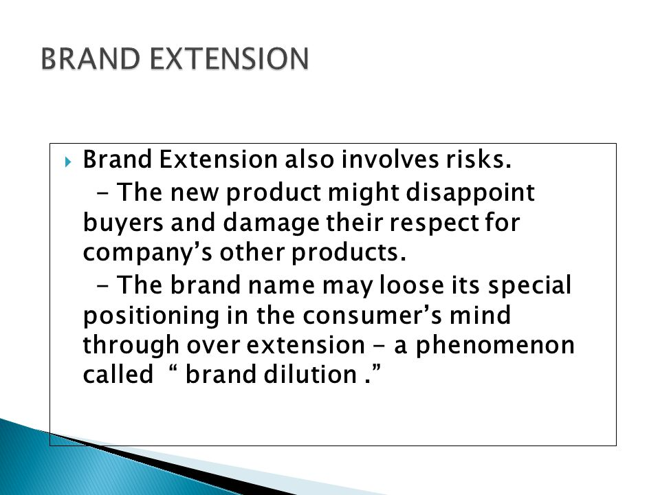 BRAND EXTENSION Brand Extension also involves risks.